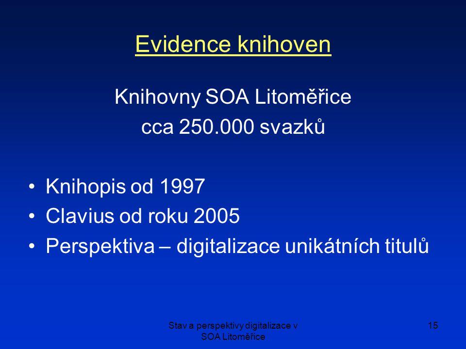 Stav a perspektivy digitalizace v SOA Litoměřice 15 Evidence knihoven Knihovny SOA Litoměřice cca 250.000 svazků Knihopis od 1997 Clavius od roku 2005 Perspektiva – digitalizace unikátních titulů