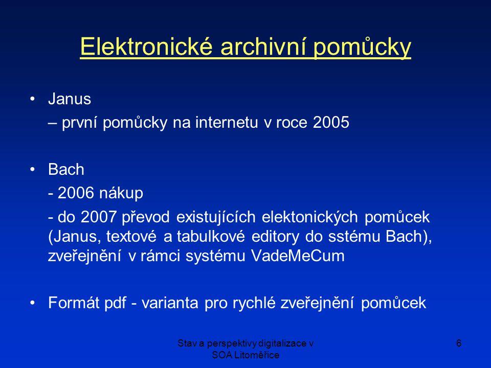 Stav a perspektivy digitalizace v SOA Litoměřice 6 Elektronické archivní pomůcky Janus – první pomůcky na internetu v roce 2005 Bach - 2006 nákup - do 2007 převod existujících elektonických pomůcek (Janus, textové a tabulkové editory do sstému Bach), zveřejnění v rámci systému VadeMeCum Formát pdf - varianta pro rychlé zveřejnění pomůcek