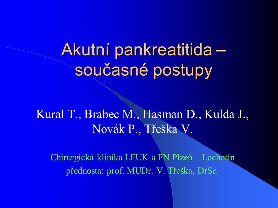 Akutní pankreatitida – současné postupy Kural T., Brabec M., Hasman D., Kulda J., Novák P., Třeška V. Chirurgická klinika LFUK a FN Plzeň – Lochotín p