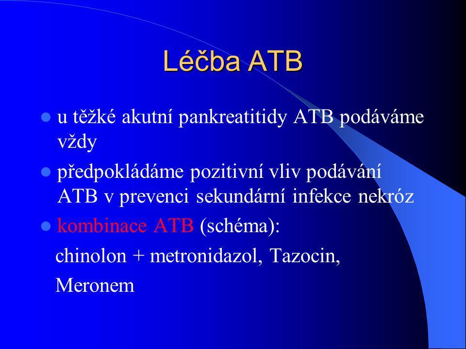 Léčba ATB u těžké akutní pankreatitidy ATB podáváme vždy předpokládáme pozitivní vliv podávání ATB v prevenci sekundární infekce nekróz kombinace ATB (schéma): chinolon + metronidazol, Tazocin, Meronem