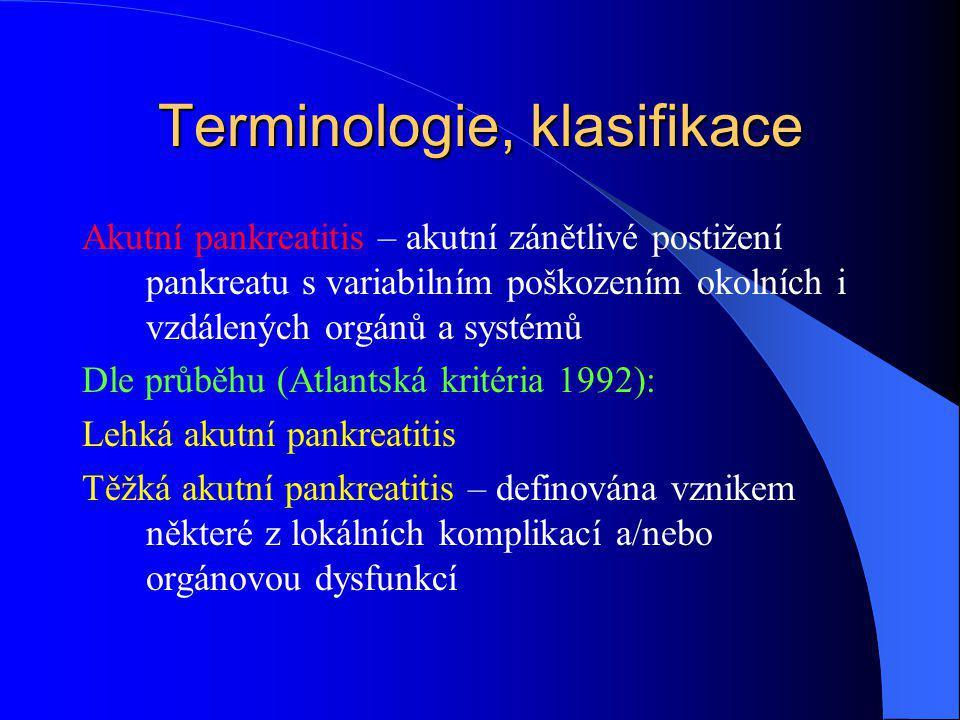Terminologie, klasifikace Akutní pankreatitis – akutní zánětlivé postižení pankreatu s variabilním poškozením okolních i vzdálených orgánů a systémů Dle průběhu (Atlantská kritéria 1992): Lehká akutní pankreatitis Těžká akutní pankreatitis – definována vznikem některé z lokálních komplikací a/nebo orgánovou dysfunkcí