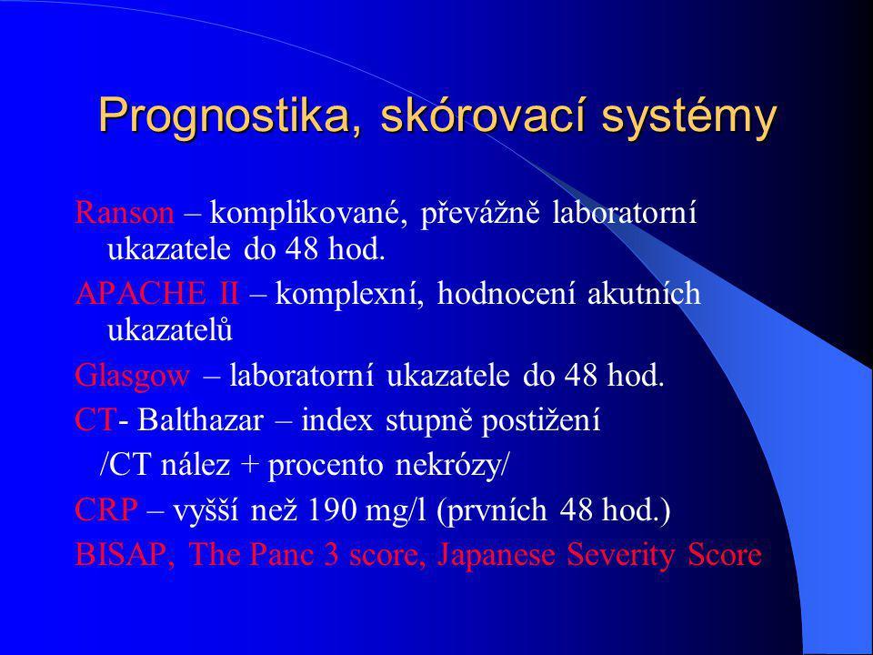 Prognostika, skórovací systémy Ranson – komplikované, převážně laboratorní ukazatele do 48 hod. APACHE II – komplexní, hodnocení akutních ukazatelů Gl