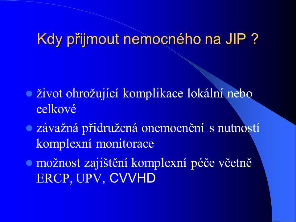 Kdy přijmout nemocného na JIP ? život ohrožující komplikace lokální nebo celkové závažná přidružená onemocnění s nutností komplexní monitorace možnost