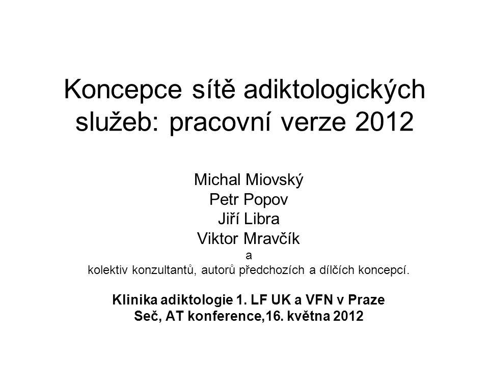 Koncepce sítě adiktologických služeb: pracovní verze 2012 Michal Miovský Petr Popov Jiří Libra Viktor Mravčík a kolektiv konzultantů, autorů předchozí