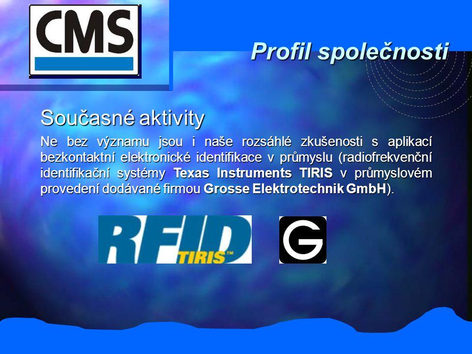 Profil společnosti Současné aktivity Ne bez významu jsou i naše rozsáhlé zkušenosti s aplikací bezkontaktní elektronické identifikace v průmyslu (radiofrekvenční identifikační systémy Texas Instruments TIRIS v průmyslovém provedení dodávané firmou Grosse Elektrotechnik GmbH).
