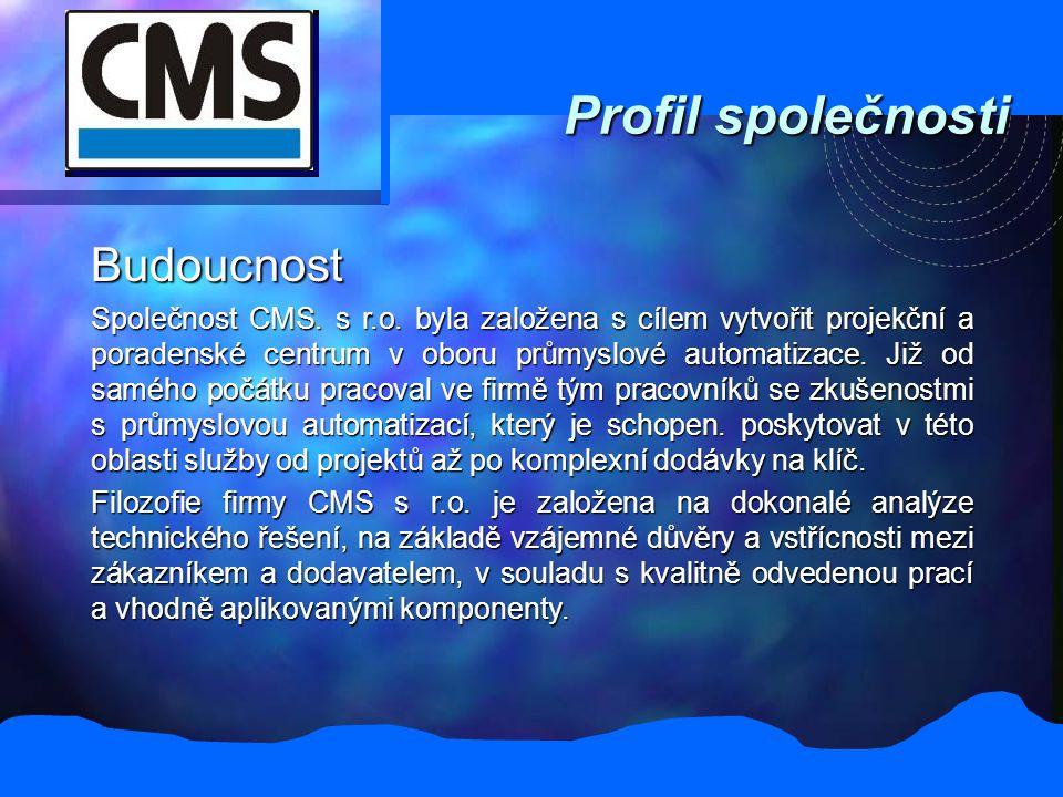 Profil společnosti Budoucnost Společnost CMS. s r.o. byla založena s cílem vytvořit projekční a poradenské centrum v oboru průmyslové automatizace. Ji
