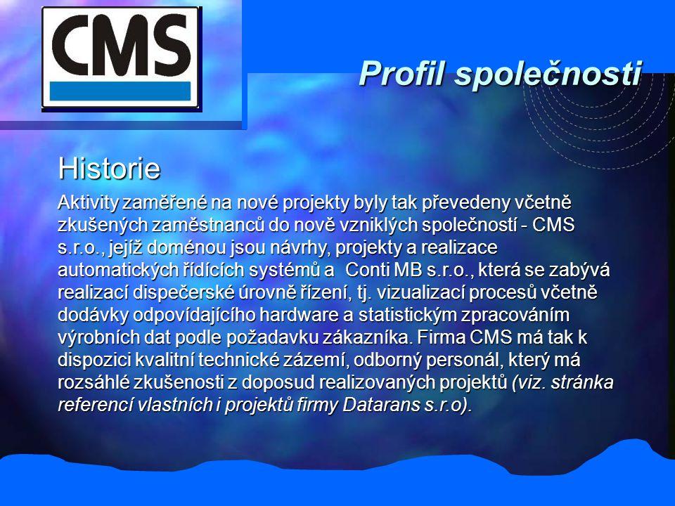 Profil společnosti Historie Aktivity zaměřené na nové projekty byly tak převedeny včetně zkušených zaměstnanců do nově vzniklých společností - CMS s.r.o., jejíž doménou jsou návrhy, projekty a realizace automatických řídících systémů a Conti MB s.r.o., která se zabývá realizací dispečerské úrovně řízení, tj.