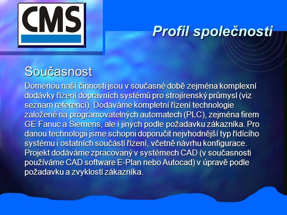 Profil společnosti Současnost Doménou naší činnosti jsou v současné době zejména komplexní dodávky řízení dopravních systémů pro strojírenský průmysl (viz seznam referencí).