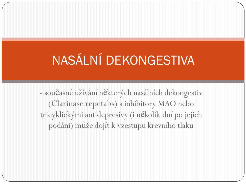 - sou č asné užívání n ě kterých nasálních dekongestiv (Clarinase repetabs) s inhibitory MAO nebo tricyklickými antidepresivy (i n ě kolik dní po jeji