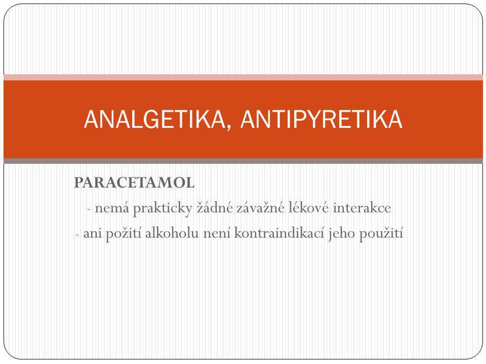 KYSELINA ACETYLSALICYLOVÁ - ř ada klinicky významných interakcí - zvyšuje krvácivost po antikoagulanciích - zvyšuje plasmatické koncentrace kyseliny valproové (antiepileptikum) a imipraminu (antidepresivum) - riziko krvácení do GIT zvyšují antidepresiva SSRI typu a celkov ě podávané kortikosteroidy ANALGETIKA, ANTIPYRETIKA