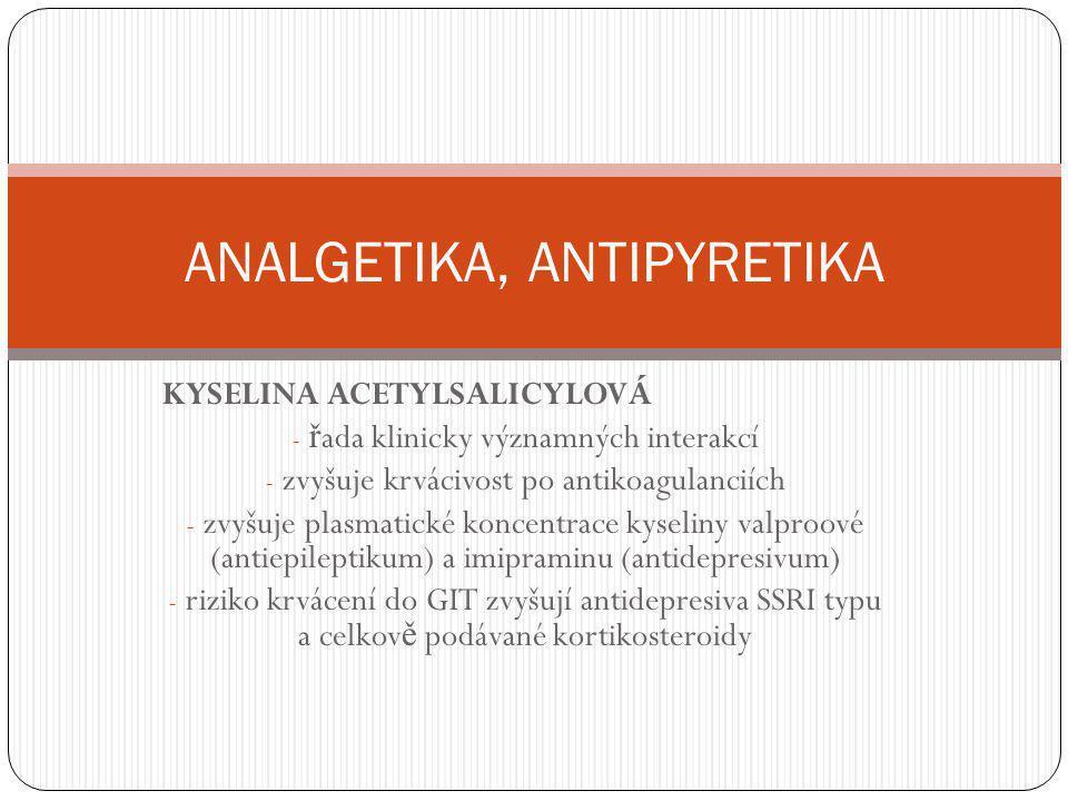 KYSELINA ACETYLSALICYLOVÁ - ř ada klinicky významných interakcí - zvyšuje krvácivost po antikoagulanciích - zvyšuje plasmatické koncentrace kyseliny v