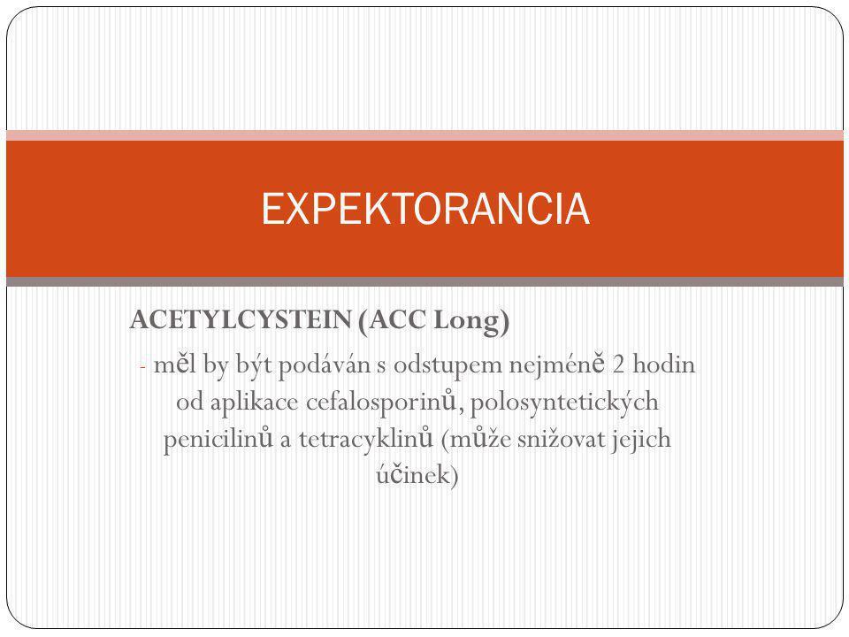 KARBOCYSTEIN (Pectodrill sir.) - m ě l by být podáván s odstupem nejmén ě 2 hodin od aplikace erytromycinu, ampicilinu a tetracyklin ů (m ů že snižovat jejich ú č inek) EXPEKTORANCIA