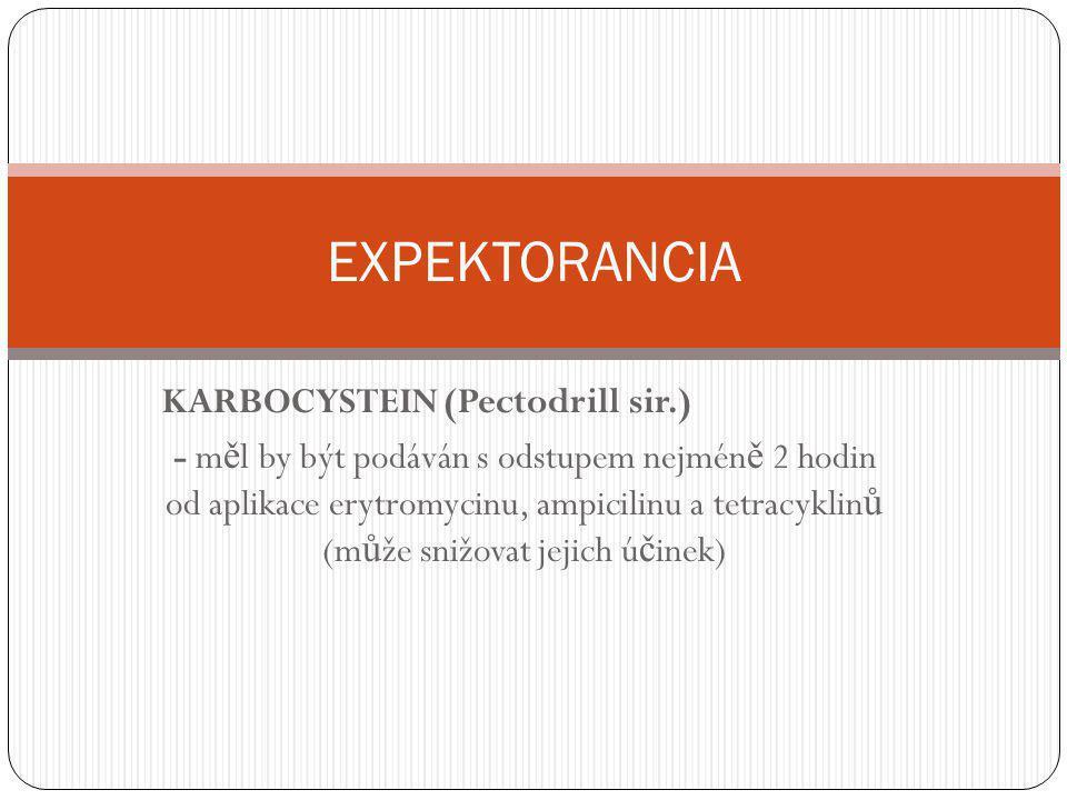 KARBOCYSTEIN (Pectodrill sir.) - m ě l by být podáván s odstupem nejmén ě 2 hodin od aplikace erytromycinu, ampicilinu a tetracyklin ů (m ů že snižova