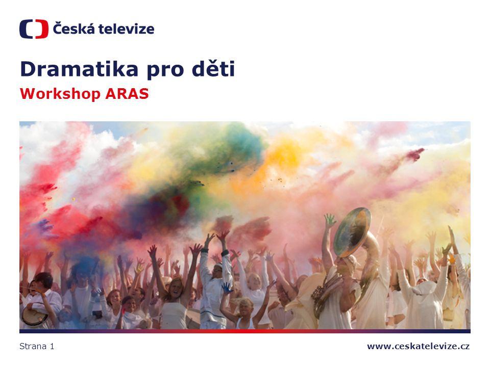 www.ceskatelevize.cz Dramatika pro děti Workshop ARAS Strana 1