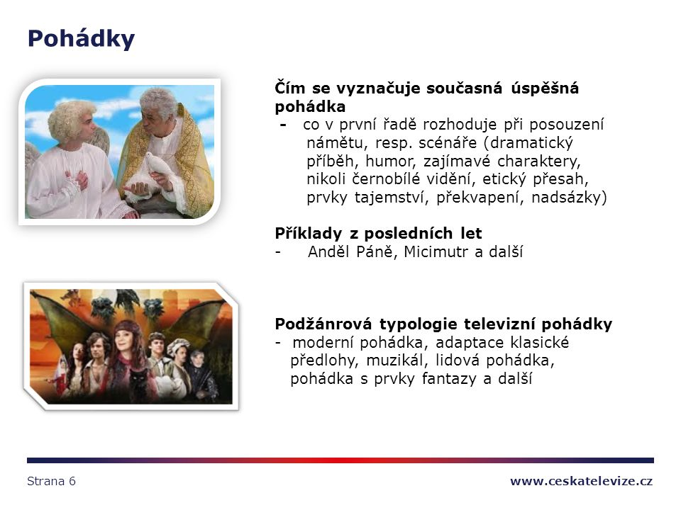 www.ceskatelevize.czStrana 6 Pohádky Čím se vyznačuje současná úspěšná pohádka - co v první řadě rozhoduje při posouzení námětu, resp.