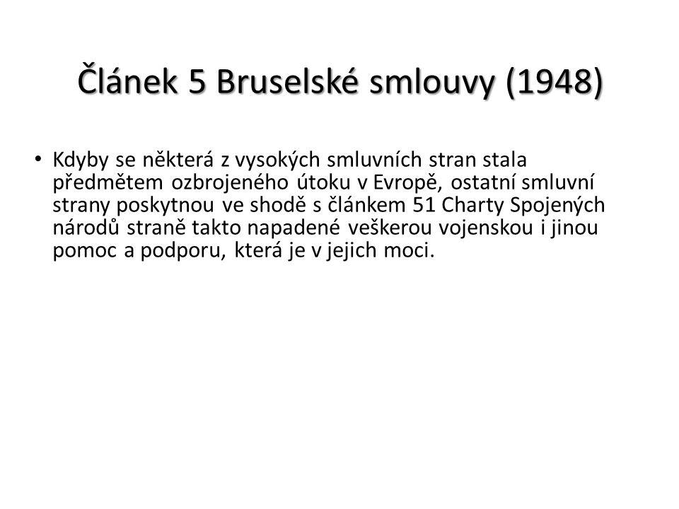 Článek 5 Bruselské smlouvy (1948) Kdyby se některá z vysokých smluvních stran stala předmětem ozbrojeného útoku v Evropě, ostatní smluvní strany posky