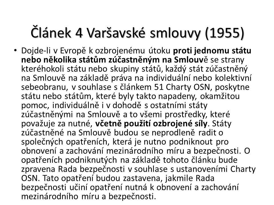 Článek 4 Varšavské smlouvy (1955) Dojde-li v Evropě k ozbrojenému útoku proti jednomu státu nebo několika státům zúčastněným na Smlouvě se strany kter