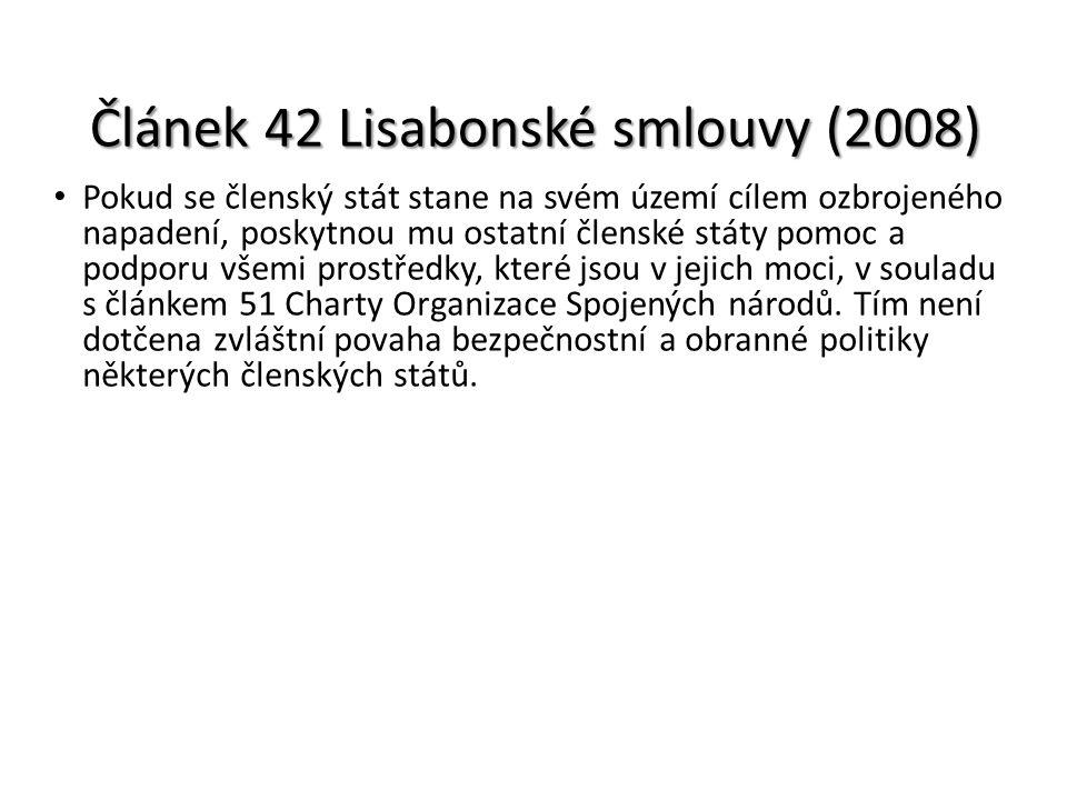 Článek 42 Lisabonské smlouvy (2008) Pokud se členský stát stane na svém území cílem ozbrojeného napadení, poskytnou mu ostatní členské státy pomoc a p