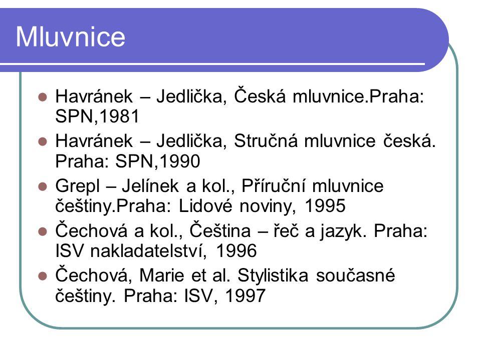 Mluvnice Havránek – Jedlička, Česká mluvnice.Praha: SPN,1981 Havránek – Jedlička, Stručná mluvnice česká.