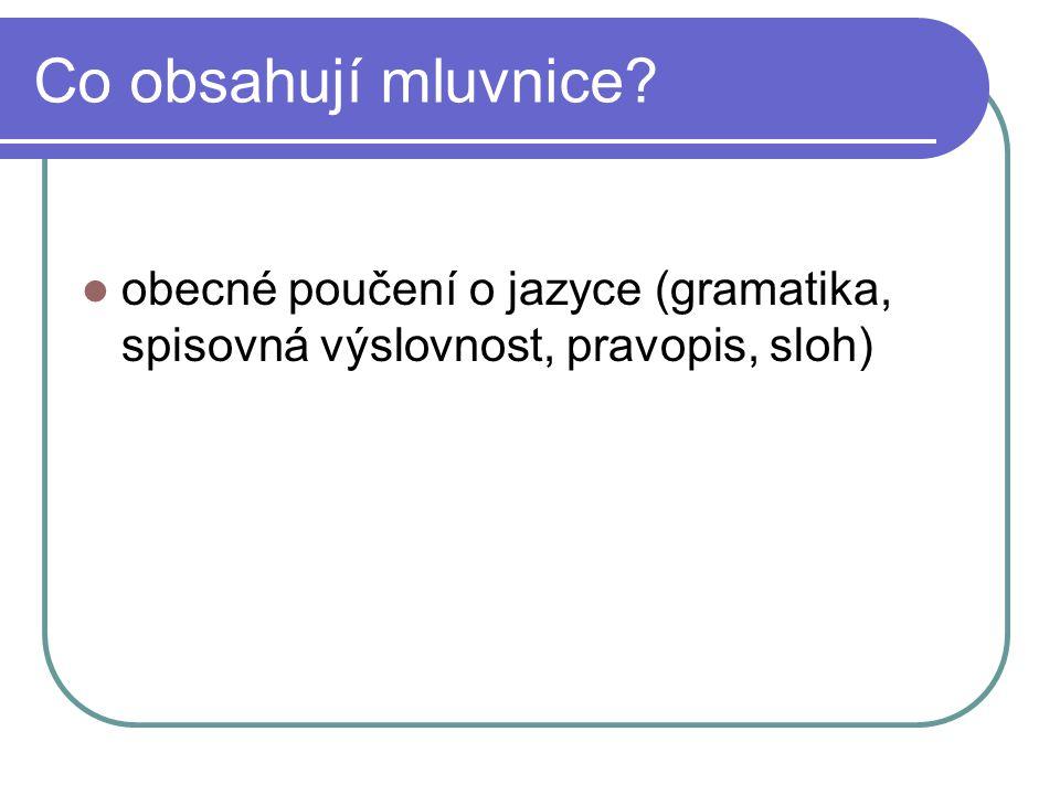 Co obsahují mluvnice obecné poučení o jazyce (gramatika, spisovná výslovnost, pravopis, sloh)