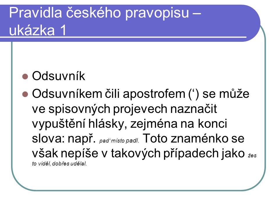 Pravidla českého pravopisu – ukázka 1 Odsuvník Odsuvníkem čili apostrofem (') se může ve spisovných projevech naznačit vypuštění hlásky, zejména na konci slova: např.