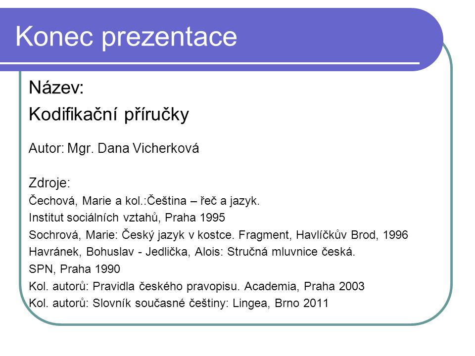 Konec prezentace Název: Kodifikační příručky Autor: Mgr.