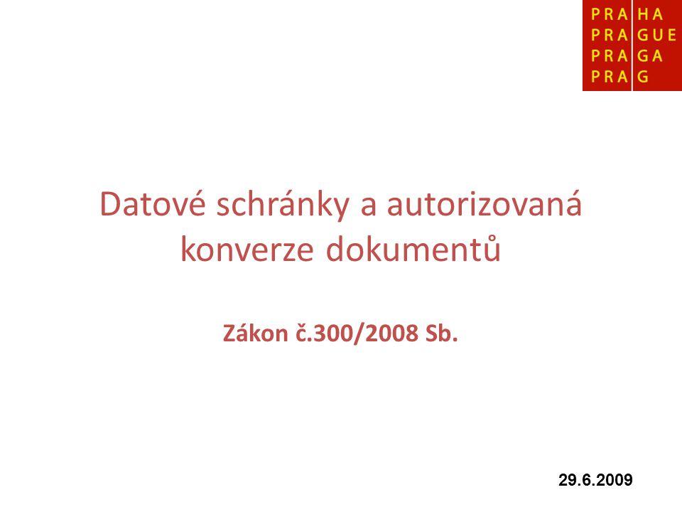 Datové schránky a autorizovaná konverze dokumentů Zákon č.300/2008 Sb. 29.6.2009