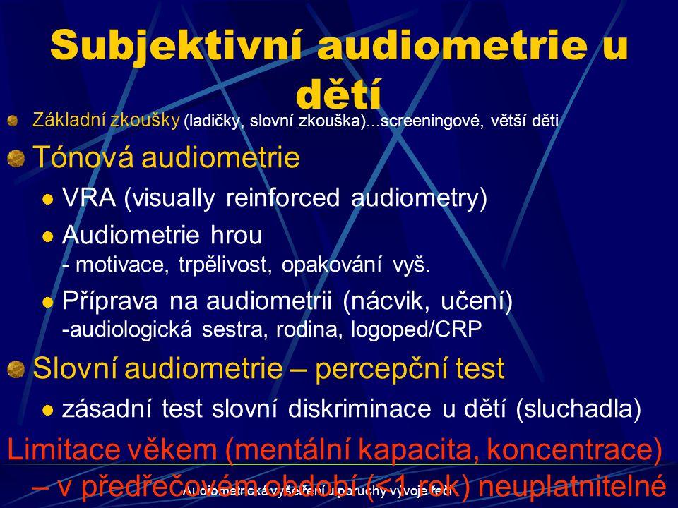 Audiometrická vyšetření u poruchy vývoje řeči Objektivní odhad sluchu Není nutná aktivní spolupráce dítěte Jediné možné řešení u nespolupracujících dětí novorozenci a kojenci děti postižené mentálně a psychicky (pervasivní poruchy).