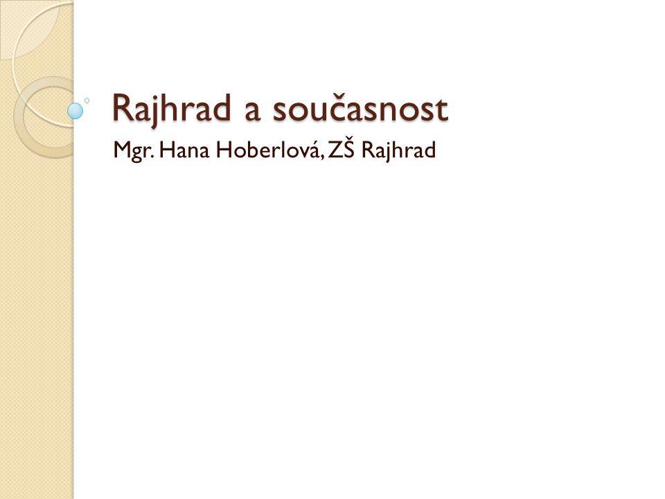 Rajhrad a současnost Mgr. Hana Hoberlová, ZŠ Rajhrad