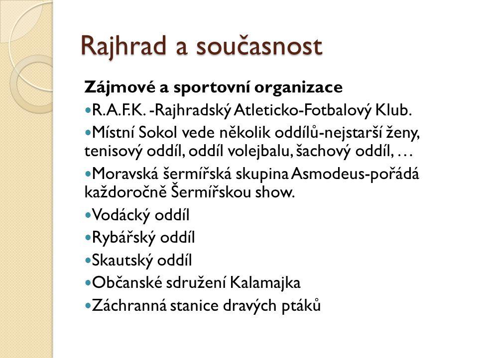 Rajhrad a současnost Zájmové a sportovní organizace R.A.F.K. -Rajhradský Atleticko-Fotbalový Klub. Místní Sokol vede několik oddílů-nejstarší ženy, te