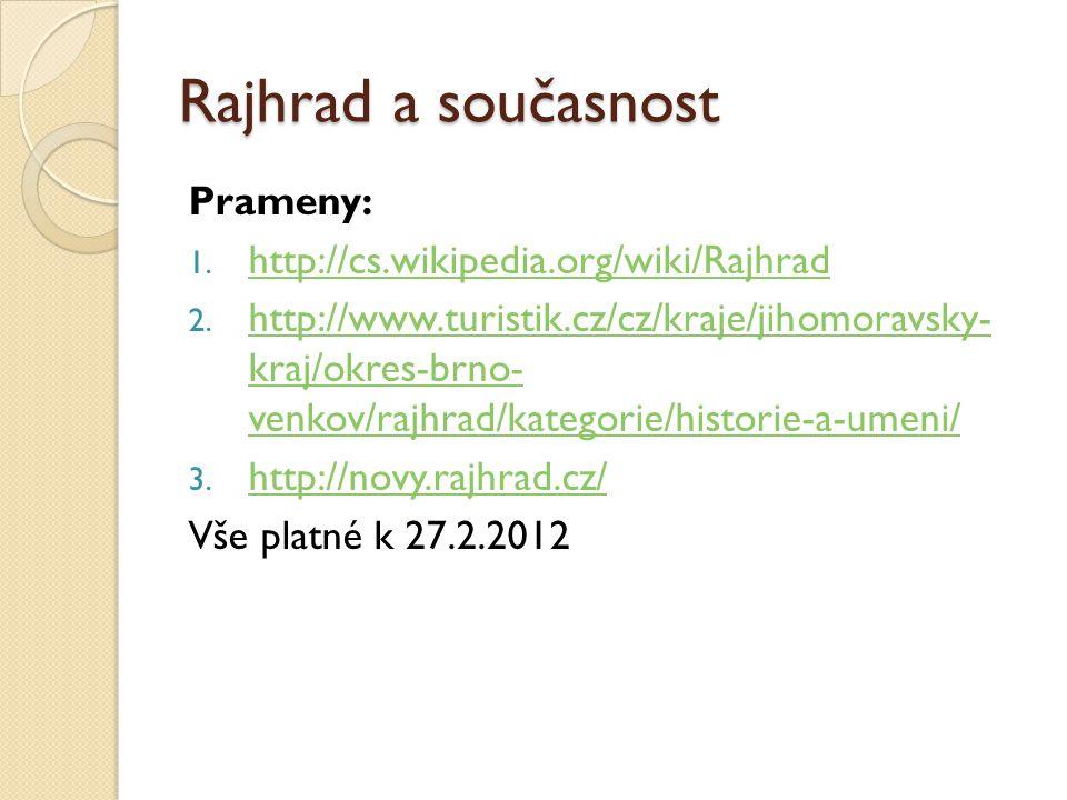 Rajhrad a současnost Prameny: 1. http://cs.wikipedia.org/wiki/Rajhrad http://cs.wikipedia.org/wiki/Rajhrad 2. http://www.turistik.cz/cz/kraje/jihomora