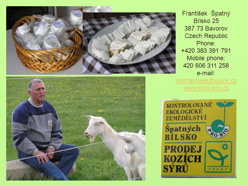 František Špatný Bílsko 25 387 73 Bavorov Czech Republic Phone: +420 383 391 791 Mobile phone: 420 606 311 258 e-mail: nhcfrantisek@quick.cz nhcfrantisek@quick.cz www.kofa.ecn.cz