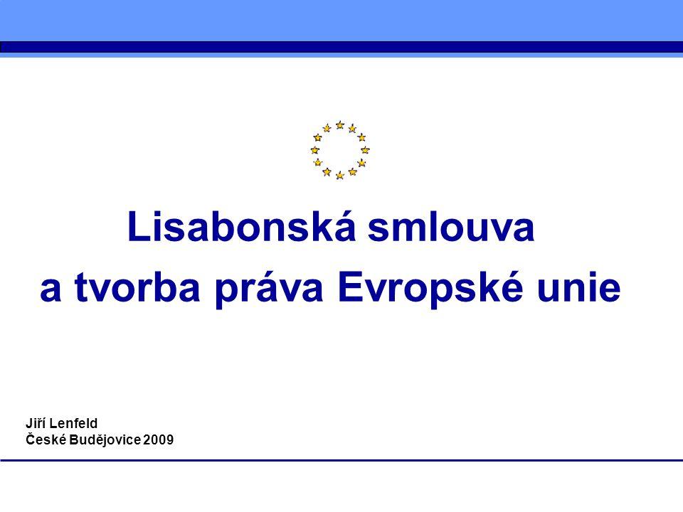 Lisabonská smlouva a tvorba práva Evropské unie Jiří Lenfeld České Budějovice 2009