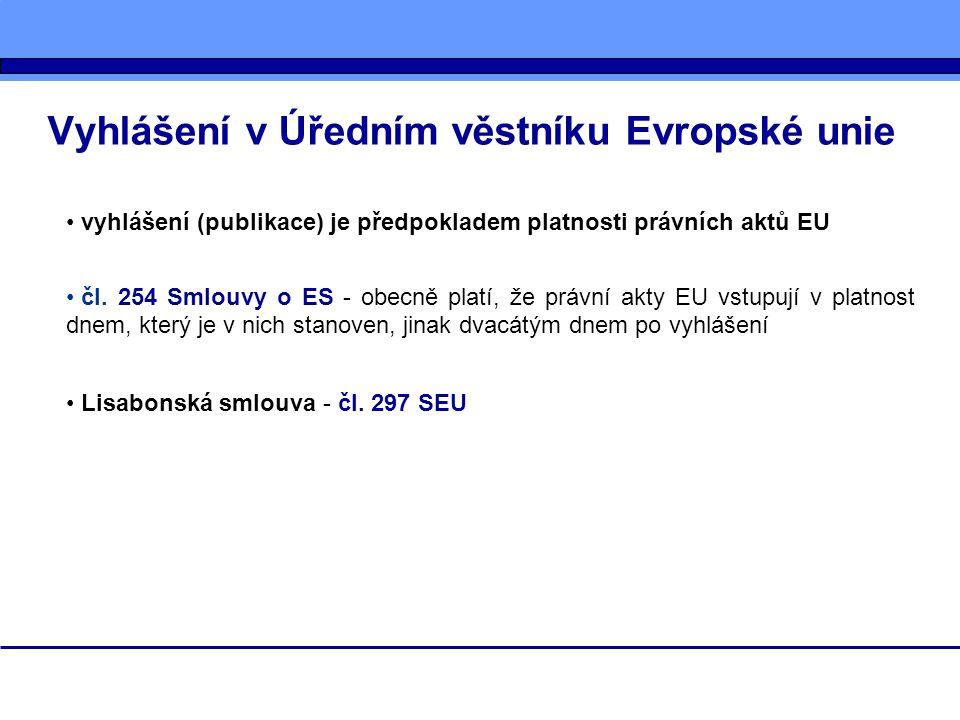 Vyhlášení v Úředním věstníku Evropské unie vyhlášení (publikace) je předpokladem platnosti právních aktů EU čl. 254 Smlouvy o ES - obecně platí, že pr