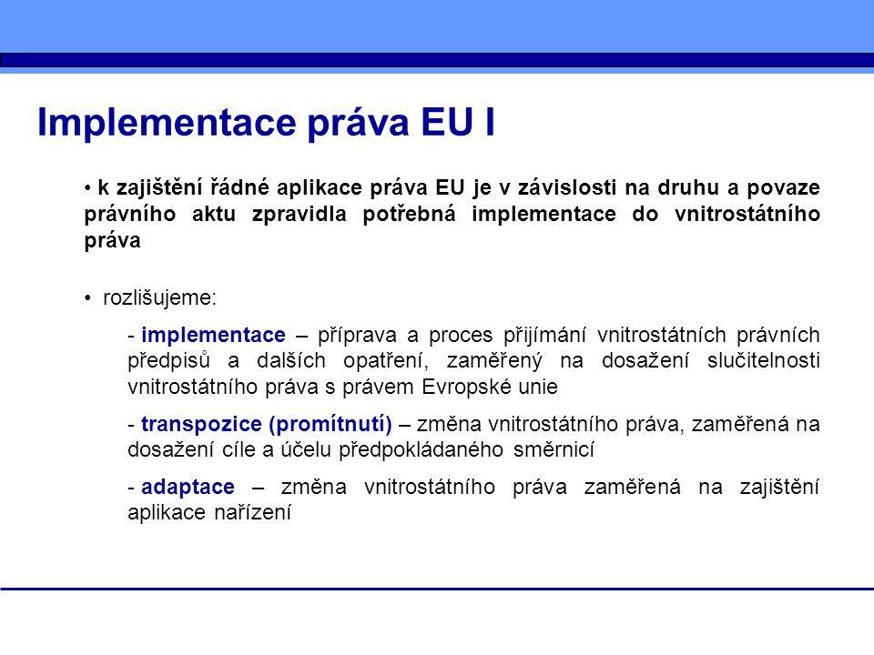 Implementace práva EU I k zajištění řádné aplikace práva EU je v závislosti na druhu a povaze právního aktu zpravidla potřebná implementace do vnitros