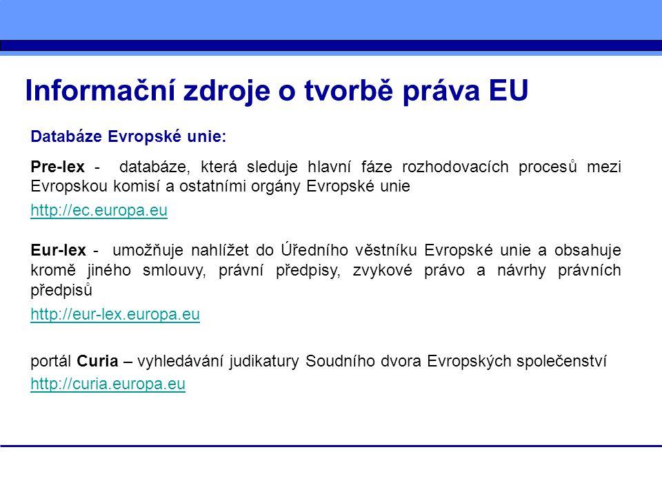 Informační zdroje o tvorbě práva EU Databáze Evropské unie: Pre-lex - databáze, která sleduje hlavní fáze rozhodovacích procesů mezi Evropskou komisí