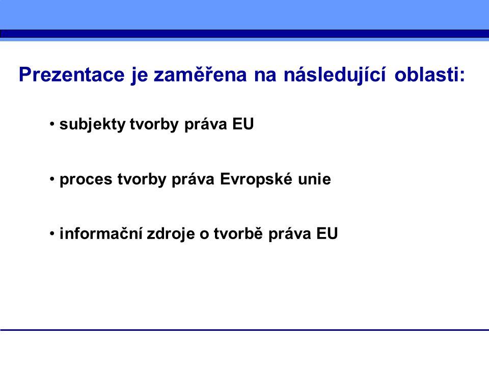 Subjekty tvorby práva EU orgány Evropské unie (Evropská komise, Rada EU, Evropský parlament, Soudní dvůr, Hospodářský a sociální výbor, Výbor regionů) členské státy další subjekty