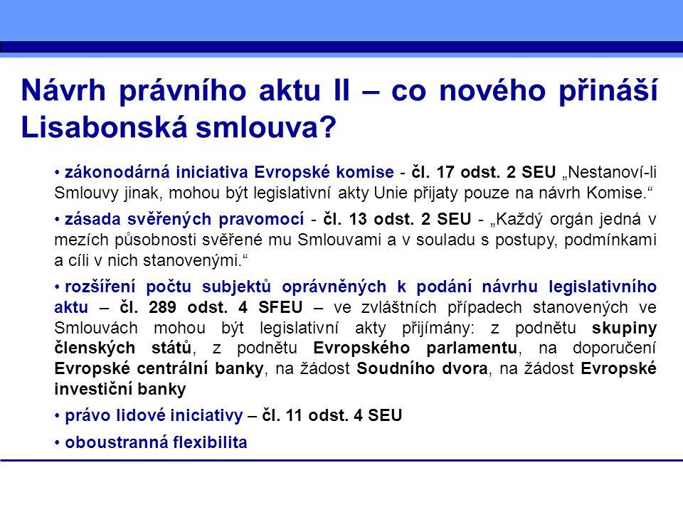 """Návrh právního aktu II – co nového přináší Lisabonská smlouva? zákonodárná iniciativa Evropské komise - čl. 17 odst. 2 SEU """"Nestanoví-li Smlouvy jinak"""