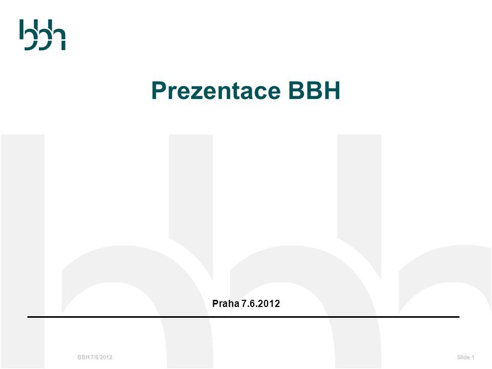 BBH 7/6/2012Slide 2  Představení firmy  Základní údaje  Mezinárodní zázemí Praha Moskva Bratislava  Mezinárodní spolupráce  Seznam klientů  Kontakty Obsah