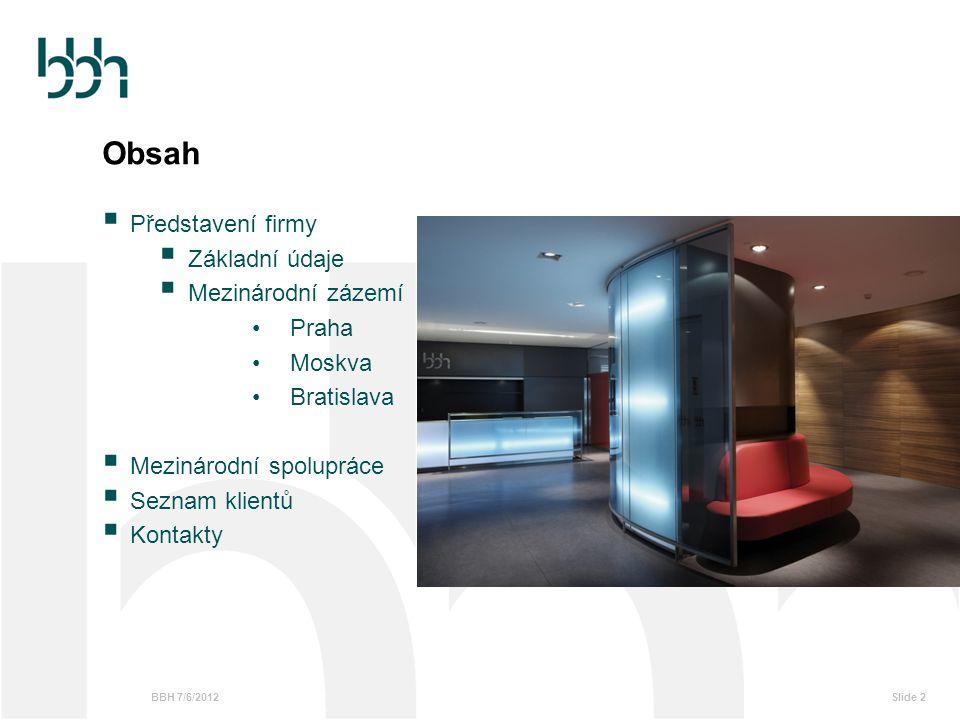 BBH 7/6/2012Slide 2  Představení firmy  Základní údaje  Mezinárodní zázemí Praha Moskva Bratislava  Mezinárodní spolupráce  Seznam klientů  Kont