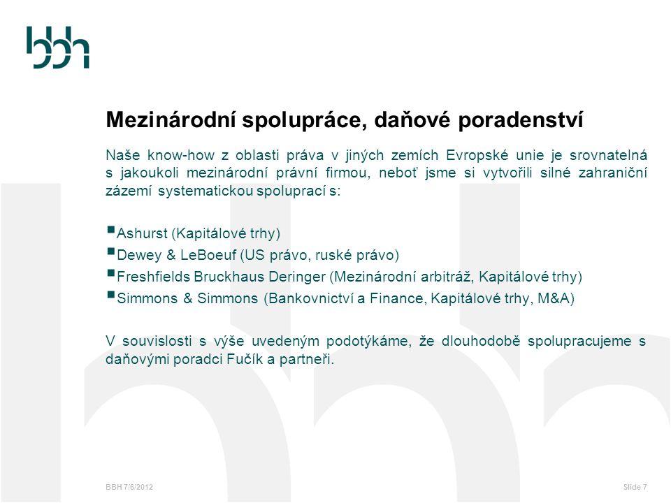 BBH 7/6/2012Slide 7 Mezinárodní spolupráce, daňové poradenství Naše know-how z oblasti práva v jiných zemích Evropské unie je srovnatelná s jakoukoli