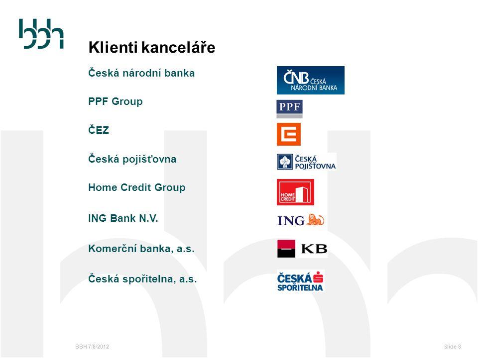 BBH 7/6/2012Slide 8 Klienti kanceláře Česká národní banka PPF Group ČEZ Česká pojišťovna Home Credit Group ING Bank N.V. Komerční banka, a.s. Česká sp