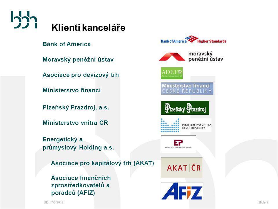 BBH 7/6/2012Slide 9 Bank of America Moravský peněžní ústav Asociace pro devizový trh Ministerstvo financí Plzeňský Prazdroj, a.s. Ministerstvo vnitra