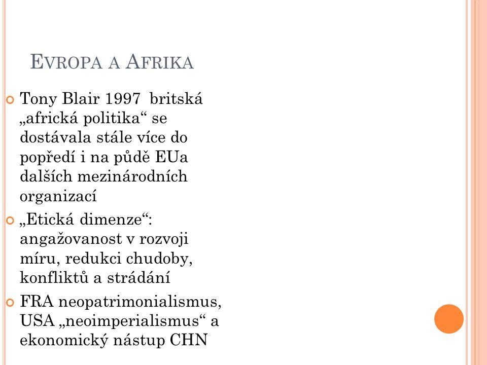 """E VROPA A A FRIKA Tony Blair 1997 britská """"africká politika"""" se dostávala stále více do popředí i na půdě EUa dalších mezinárodních organizací """"Etická"""