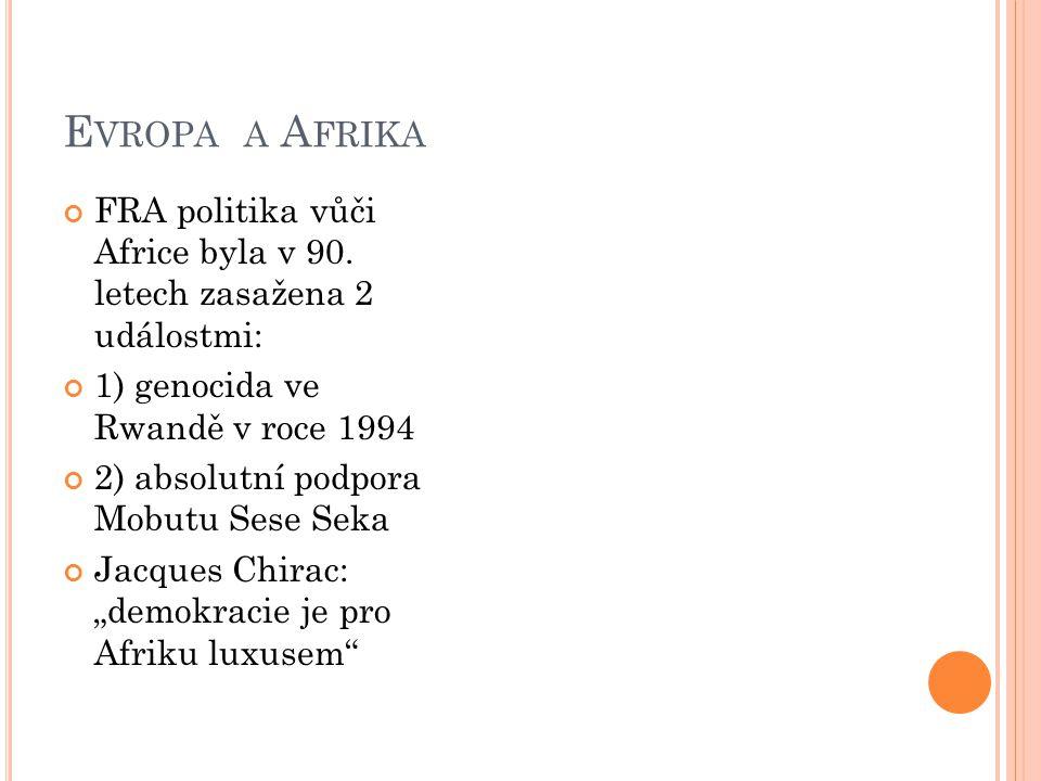 E VROPA A A FRIKA FRA politika vůči Africe byla v 90. letech zasažena 2 událostmi: 1) genocida ve Rwandě v roce 1994 2) absolutní podpora Mobutu Sese