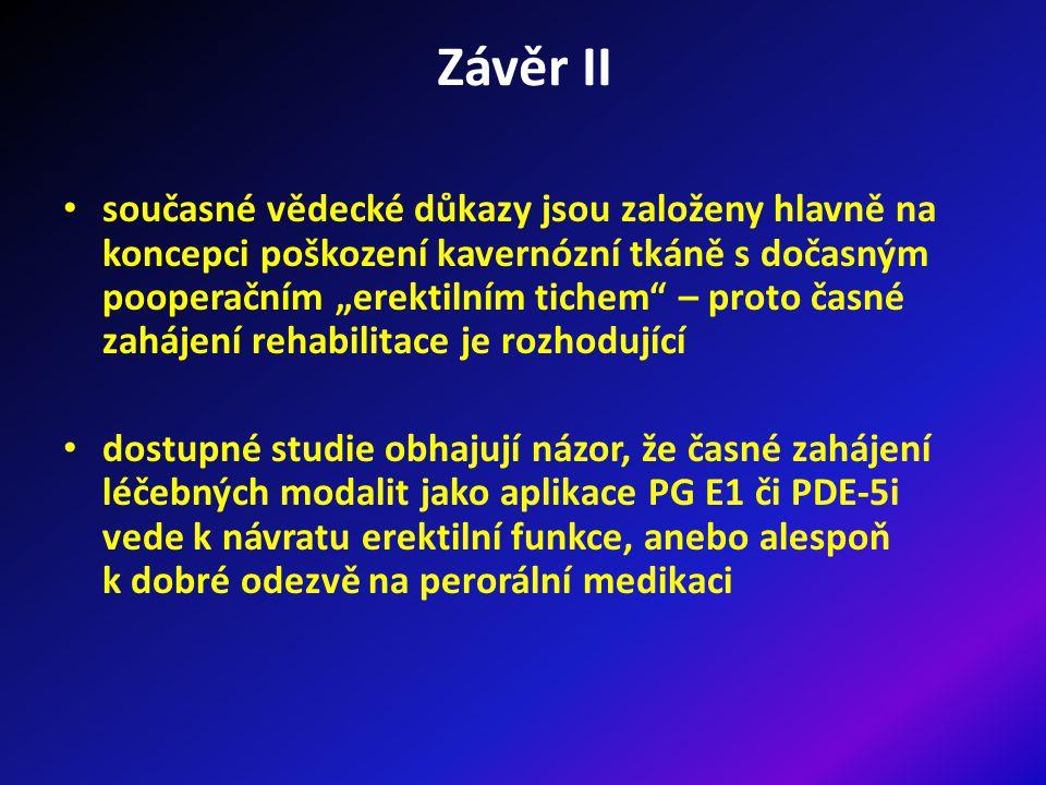 """Závěr II současné vědecké důkazy jsou založeny hlavně na koncepci poškození kavernózní tkáně s dočasným pooperačním """"erektilním tichem – proto časné zahájení rehabilitace je rozhodující dostupné studie obhajují názor, že časné zahájení léčebných modalit jako aplikace PG E1 či PDE-5i vede k návratu erektilní funkce, anebo alespoň k dobré odezvě na perorální medikaci"""