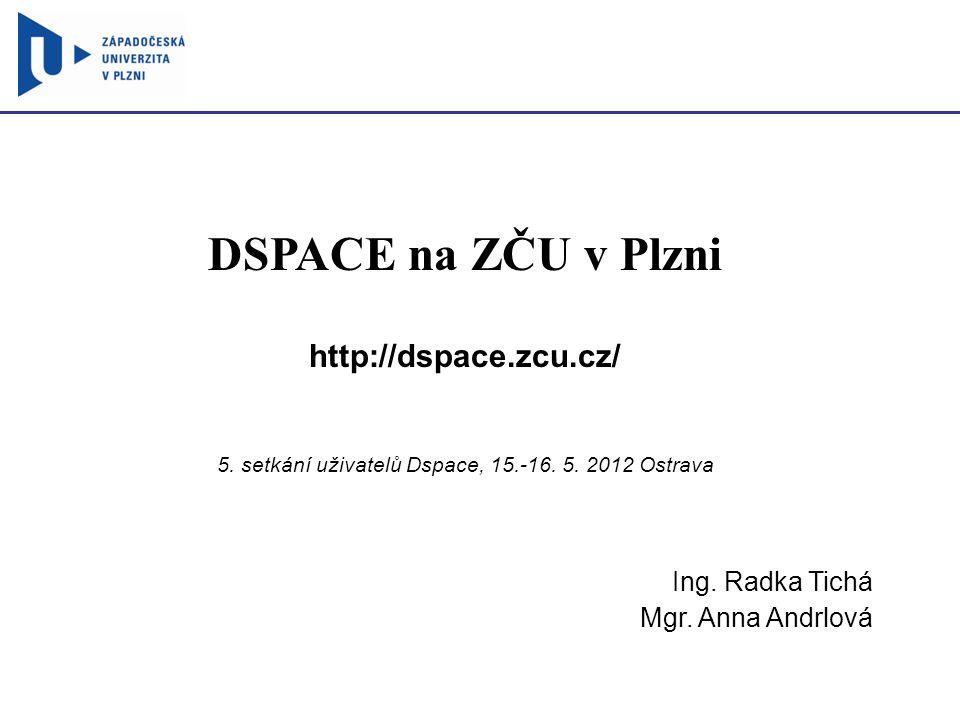 DSPACE na ZČU v Plzni http://dspace.zcu.cz/ 5. setkání uživatelů Dspace, 15.-16.