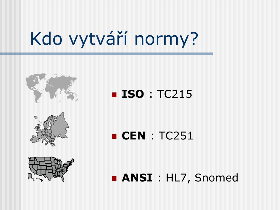 Normy zdravotnické informatiky v současnosti 60 dokumentů 14 ISO/TC215, 46 CEN/TC251 27 ENV, 21 EN, 5 CR, 1 TR, 6 TS nejstarší z roku 2000, nejnovější letos
