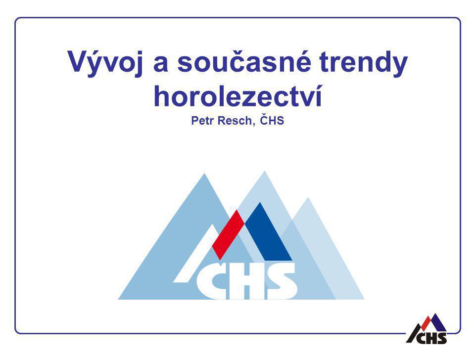 Vývoj a současné trendy horolezectví, pravidla disciplíny -tradiční pískovcové horolezectví -lezení po nepískovcových terénech -bouldering -drytooling -lezení po ledu
