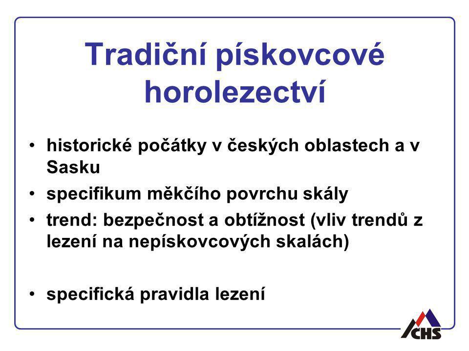 Tradiční pískovcové horolezectví historické počátky v českých oblastech a v Sasku specifikum měkčího povrchu skály trend: bezpečnost a obtížnost (vliv